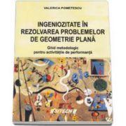 Ingeniozitate in rezolvarea problemelor de geometrie plana. Ghid metodic pentru activitatile de performanta