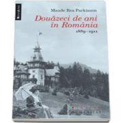 Douazeci de ani in Romania 1889-1911 (Maude Rea Parkinson)