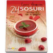 24 de sosuri - retete delicioase si usor de preparat (Laura Adamache)