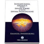 Emanuel Swedenborg - Intelepciunea angelica despre divina iubire si despre intelepciune