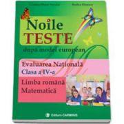 Noile teste dupa model european. Evaluarea Nationala. Clasa a IV-a. Limba romana - Matematica
