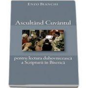Ascultand Cuvantul pentru lectura duhovniceasca a Scripturii in Biserica - Enzo Bianchi