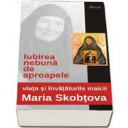 Iubirea nebuna de aproapele. Viata si invataturile Maicii Maria Skobtova (1891-1945) - Editia a II-a