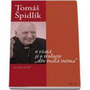 Tomas Spidlik - O viata si o teologie din toata inima (Ioan Ica)