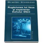 Dumitru Staniloae, Rugaciunea lui Iisus si experienta Duhului Sfant - Editia a II-a