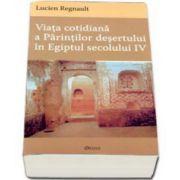 Viata cotidiana a Parintilor desertului in Egiptul secolului IV. Editia a III-a