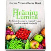 Sa ne hranim in lumina - Sa facem trecerea la regimul vegan pe calea noastra spirituala (Doreen Virtue)