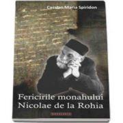 Cassian Maria Spiridon, Fericirile monahului de la Rohia