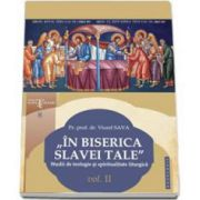 In biserica slavei Tale. Studii de teologie si spiritualitate liturgica volumul II - Viorel Sava