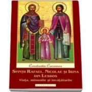 Sfintii Rafael, Nicolae si Irina din Lesbos. Viata, minunile si invataturile