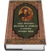 Viata Preasfintei Nascatoare de Dumnezeu si Pururea Fecioarei Maria (Editie ingrijita de Arhimandrit Constantin Chirila)