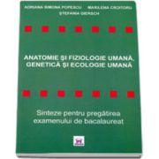 ANATOMIE SI FIZIOLOGIE UMANA, GENETICA SI ECOLOGIE UMANA. Sinteze pentru pregatirea examenului de bacalaureat - Anul scolar 2010 - 2011