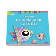 Origami. Primele mele creatii (Micii creatori)