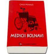 Caius Mihaila, Medicii bolnavi