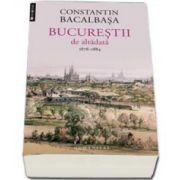 Constantin Bacalbasa - Bucurestii de altadata, 1878-1884 (Volumul. II)