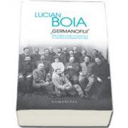 Lucian Boia, Germanofilii. Elita intelectuala romaneasca in anii Primului Razboi Mondial (Editia, a 3-a)