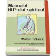 Manualul NLP-ului spiritual (Walter Lubeck)