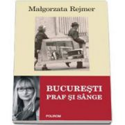 Malgorzata Rejmer, Bucuresti. Praf si sange
