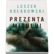 Leszek Kolakowski, Prezenta mitului (Eseuri)