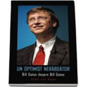 Un optimist nerabdator. Bill Gates despre Bill Gates
