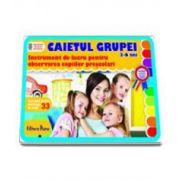 CAIETUL GRUPEI 3-6 ANI. Instrument de lucru pentrut observarea copiilor prescolari