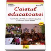 Caietul educatoarei. Planificarea activitatilor instructiv-educative in gradinite cu program prelungit (Maria Chiriac)