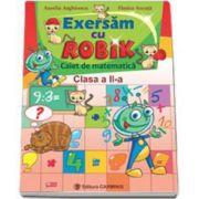Exersam cu Robik. Caiet de matematica. Clasa a II-a (Aurelia Arghirescu)
