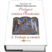 Mihail Diaconescu, Prelegeri de estetica Ortodoxiei - 2 volume (Teologie si estetica - Ipostazele artei)