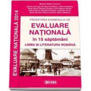 Pregatirea examenului de EVALUARE NATIONALA 2014 in 15 de saptamani. Limba si literatura romana clasa a VIII-a