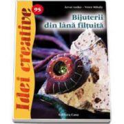 Bijuterii din lana filtuita - Colectia Idei creative, numarul 95