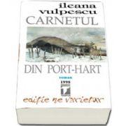 Ileana Vulpescu, Carnetul din port-hart (Roman). Editie ne varietur