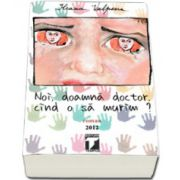 Ileana Vulpescu - Noi, doamna doctor cand murim?