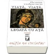 Ileana Vulpescu - Viata, viata legata cu ata (Roman). Editie ne varietur