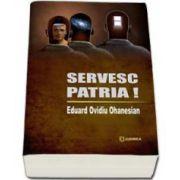 Eduard Ovidiu Ohanesian - Servesc patria !