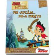 Jake si piratii din Tara de nicaieri. Ne jucam... de-a piratii - O poveste instructiva. Jocuri si activitati antrenante