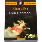 Liviu Rebreanu, Adam si Eva - Contine fisa biobibliografica si referinte critice de Lucian Pricop