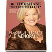 Placerile secrete ale menopauzei (Dr. Christiane Northrup)