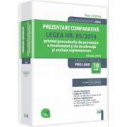 Prezentare comparativa. Legea nr. 85/2014 privind procedurile de prevenire a insolventei si de insolventa si vechea reglementare. Legislatie consolidata 10 iulie 2014