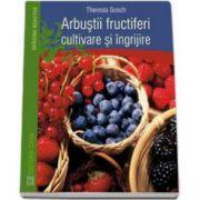 Theresia Gosch, Arbustii fructiferi - cultivare si ingrijire
