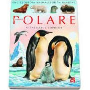 Emilie Beaumont, Animale polare pe intelesul copiilor - Enciclopedia animalelor in imagini - Editie Cartonata