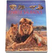 Fiarele Salbatice pe intelesul copiilor - Enciclopedia animalelor in imagini - Editie Cartonata