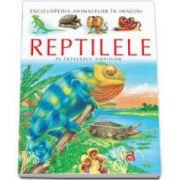 Reptilele pe intelesul copiilor - Enciclopedia animalelor in imagini - Editie Cartonata