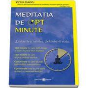 Meditatia de opt minute. Linisteste-ti mintea. Schimba-ti viata