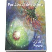 Ioan Gyuri Pascu, Purtatorul de cuvinte