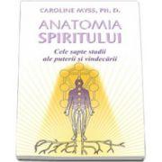 Caroline Myss, Anatomia Spiritului: Cele sapte stadii ale puterii si vindecarii