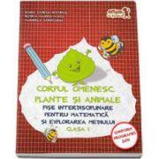 Corpul omenesc. Plante si animale - Fise interdisciplinare pentru matematica si explorarea mediului clasa I