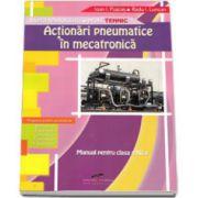 Actionari pneumatice in mecatronica. Manual pentru clasa a XII-a. Filiera tehnologica, profil tehnic