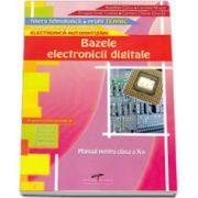 Bazele electronicii digitale. Manual pentru clasa a X-a. Domeniul de pregatire generala: Electronica automatizari