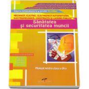 Sanatatea si securitatea muncii. Manual pentru clasa a IX-a. Filiera thnologica, profil tehnic