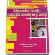 Subansambluri specifice mijloacelor de masurare si control. Manual pentru clasa a XII-a, calificarea profesionala tehnician metrolog